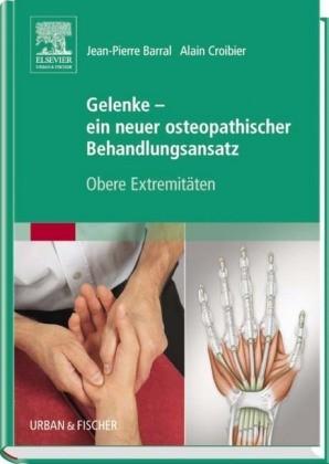Gelenke – Ein neuer osteopathischer Ansatz (Obere Extremitäten)